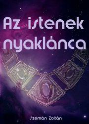 Szemán Zoltán - Az istenek nyaklánca E-KÖNYV