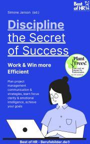 Discipline – the Secret of Success! Work & Win more Efficient E-KÖNYV