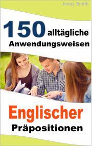 150 alltägliche Anwendungsweisen Englischer Präpositionen E-KÖNYV