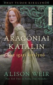 Aragóniai Katalin - Az igazi királynő E-KÖNYV