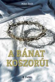 Mikó Zsolt - A bánat koszorúi E-KÖNYV