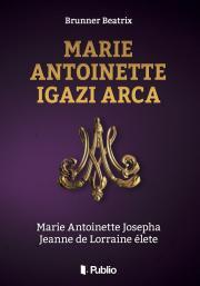 Brunner Beatrix - Marie Antoinette igazi arca E-KÖNYV