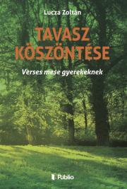 Lucza Zoltán - Tavasz köszöntése E-KÖNYV
