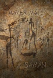 Mayer Máté - A sámán E-KÖNYV