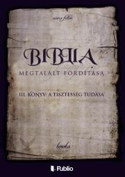 boroka  - A Biblia Megtalált Fordítása III. könyv: A Tisztesség Tudása E-KÖNYV