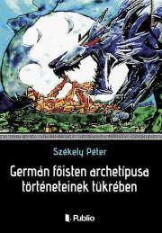 Székely Péter - Germán főisten archetípusa történeteinek tükrében E-KÖNYV
