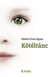 Makkai Ágnes Flóra - KÖTÉLTÁNC E-KÖNYV