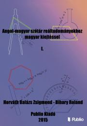 Bihary Roland, Horváth Balázs Zsigmond - Angol-magyar szótár reáltudományokhoz magyar kiejtéssel I. E-KÖNYV