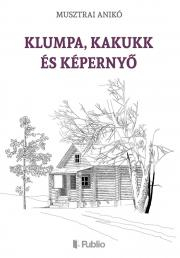 Musztrai Anikó - Klumpa, Kakukk és Képernyő E-KÖNYV
