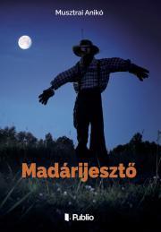 Musztrai Anikó - Madárijesztő E-KÖNYV