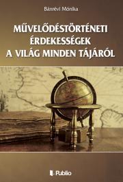 Bánrévi Mónika - Művelődéstörténeti érdekességek a világ minden tájáról E-KÖNYV
