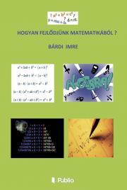 Bárdi Imre - Hogyan fejlődjünk matematikából ? E-KÖNYV