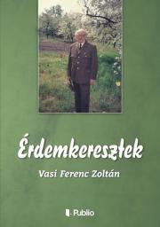 Vasi Ferenc Zoltán - Érdemkeresztek E-KÖNYV
