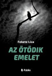 Fekete Liza - Az ötödik emelet E-KÖNYV