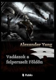 Yang Alexander - Vadászok a felperzselt Földön E-KÖNYV