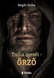 Bogár Erika - Tullia meséi - Őrző E-KÖNYV