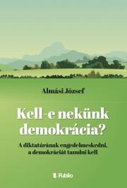 Almási József - Kell- e nekünk demokrácia? E-KÖNYV