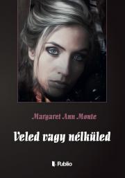 Monte Margaret Ann - Veled vagy nélküled E-KÖNYV