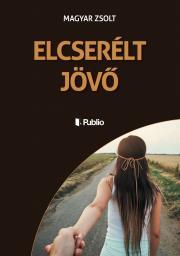 Magyar Zsolt - ELCSERÉLT JÖVŐ E-KÖNYV