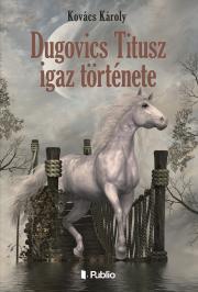 Kovács Károly - Dugovics Titusz igaz története E-KÖNYV