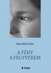 Erika Benedek - A Fény a fegyverem E-KÖNYV