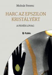 Molnár Ferenc - Harc az Epszilon Kristályért E-KÖNYV