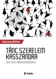 Ivázsony Bettina - Tánc szerelem Kasszandra E-KÖNYV