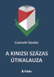 Csetneki Sándor - A Kinizsi Százas útikalauza E-KÖNYV