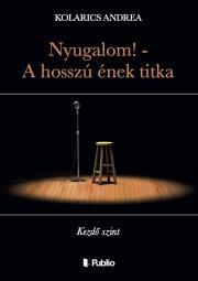 Kolarics Andrea - Nyugalom! - A hosszú ének titka E-KÖNYV