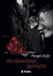 Pergel Zsolt - Az újjászületés gyönyöre E-KÖNYV
