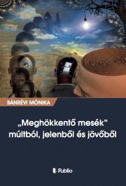 Bánrévi Mónika - Meghökkentő mesék múltból, jelenből és jövőből E-KÖNYV