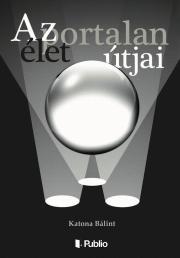 Katona Bálint - Az élet portalan útjai E-KÖNYV