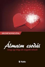 Ráczné Kovács Éva - Álmaim csodái E-KÖNYV