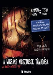Komor Zoltán -Tépő Donát  - A migráns Krisztusok támadása E-KÖNYV