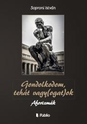 Soproni István - Gondolkodom, tehát vagy(ogat)ok E-KÖNYV