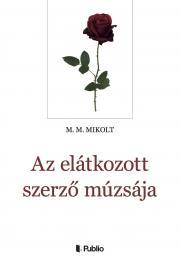 M.M. Mikolt - Az elátkozott szerző múzsája E-KÖNYV