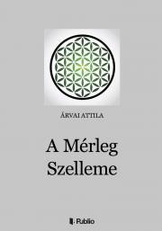 Árvai Attila - A Mérleg Szelleme E-KÖNYV