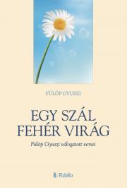 Fülöp Gyuszi - Egy szál fehér virág E-KÖNYV