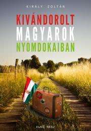 Király Zoltán   (Sultanius du Roi) - Kivándorolt magyarok nyomdokaiban E-KÖNYV
