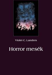 Landers Violet C. - Horror mesék E-KÖNYV