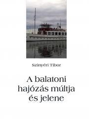 Szinyéri Tibor - A balatoni hajózás múltja és jelene E-KÖNYV