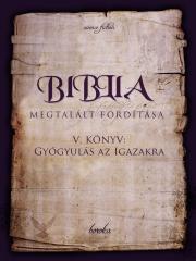 Biblia Megtalált Fordítása V. Könyv: Gyógyulás az Igazakra E-KÖNYV