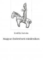 Erdélyi István - Magyar őstörténeti minilexikon E-KÖNYV