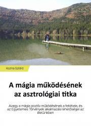 Kozma Szilárd - A mágia működésének az asztrológiai titka E-KÖNYV