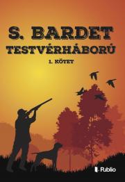 Bardet S. - TESTVÉRHÁBORÚ 1. E-KÖNYV