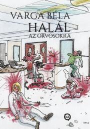 Varga Béla - Halál az orvosokra! E-KÖNYV