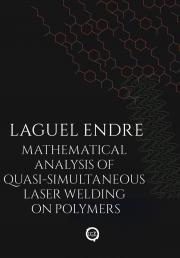 Laguel Endre - Mathematical Analysis of Quasi-Simultaneous Laser Welding on Polymers E-KÖNYV