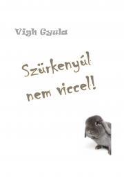 Vígh Gyula - Szürkenyúl nem viccel! E-KÖNYV
