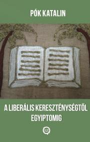 Pók Katalin - A liberális kereszténységtől Egyiptomig E-KÖNYV
