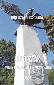 Bige Szabolcs Csaba - BÚVÓPATAK, avagy HAMU ALATT IZZIK a ZSARÁT E-KÖNYV